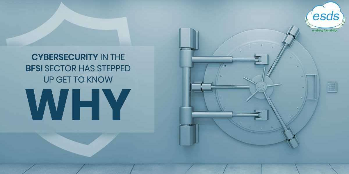 Cybersecurity in the BFSI Sector Has Stepped Up Get to know why?