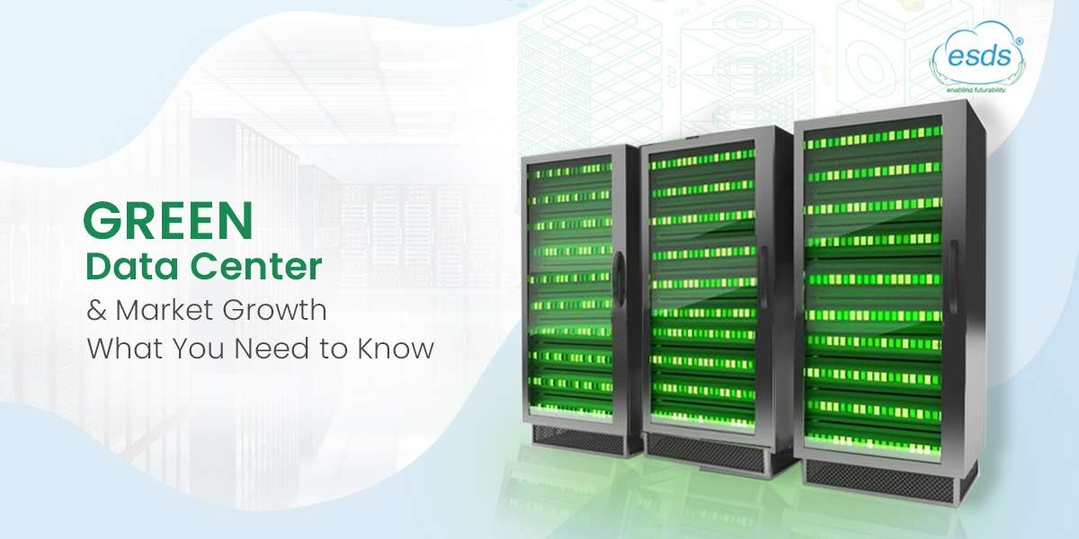 Green Data Centers and Market Growth: What You Need to Know
